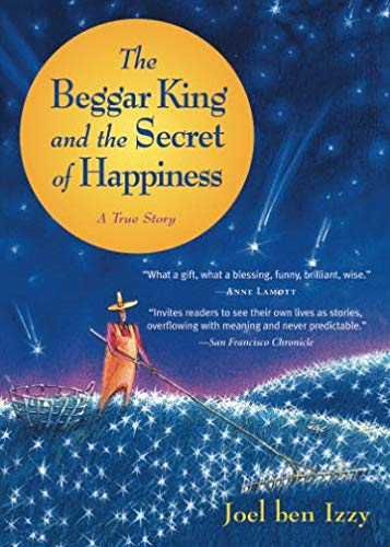 The Beggar King and the Secret of Happiness: A True Story (The Beggar King And The Secret Of Happiness)