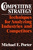 Competitive Strategy: Techniques for Analyzing Industries and Competitors by Michael E. Porter (1980-10-01)