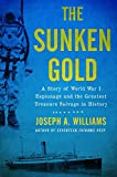 img - for The Sunken Gold: A Story of World War I Espionage and the Greatest Treasure Salvage in History book / textbook / text book