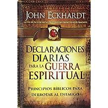 Declaraciones Diarias Para La Guerra Espiritual: Principios Biblicos Para Derrotar Al Enemigo