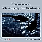 Vidas perpendiculares [Perpendicular Lives] | Álvaro Enrigue