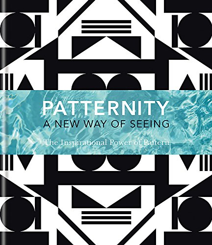 Patternity. A New Way of Seeing: The inspirational power of pattern