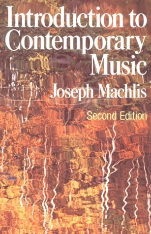 Introduction to Contemporary Music 2nd Edition by Machlis, Joseph published by W W Norton & Co Inc Hardcover