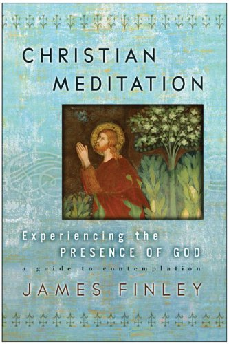 Christian Meditation: Experiencing the Presence of God