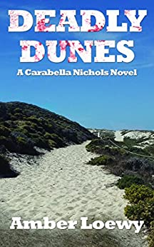 Deadly Dunes: A Carabella Nichols Novel by [Loewy, Amber]