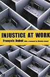 Injustice at Work, Francois Dubet, 159451688X