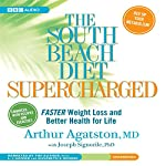 The South Beach Diet Supercharged: Faster Weight Loss and Better Health for Life   Arthur Agatston,Joseph Signorile