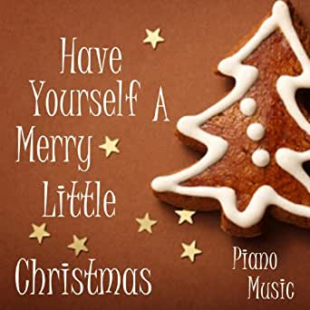 Have Yourself A Merry Little Christmas - Christmas Piano Music by Christmas Piano Music on ...