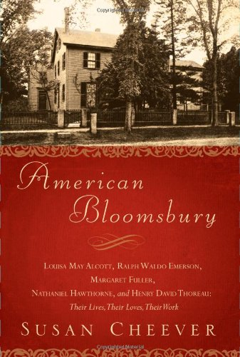 American Bloomsbury: Louisa May Alcott, Ralph Waldo Emerson, Margaret Fuller, Nathaniel Hawthorne, and Henry David Thoreau: Their Lives, Their Loves, Their Work (Susan Of History Lazy The)