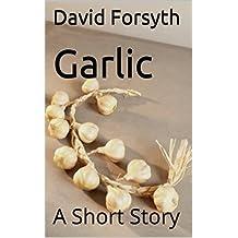 Garlic: A Short Story