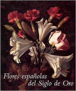 Flores españolas del siglo de oro cat. exposicion la pintura de ...