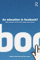 An Education in Facebook?: Higher Education and the World's Largest Social Network Kindle Edition