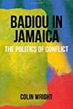 Badiou in Jamaica: The Politics of Conflict, Colin Wright, 0987268260