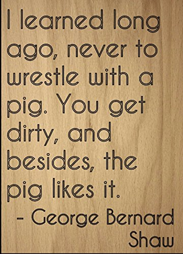 ''I learned long ago, never to wrestle...'' quote by George Bernard Shaw, laser engraved on wooden plaque - Size: 8''x10'' by Mundus Souvenirs