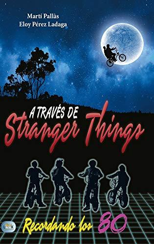 A través de Stranger Things: Recordando los 80