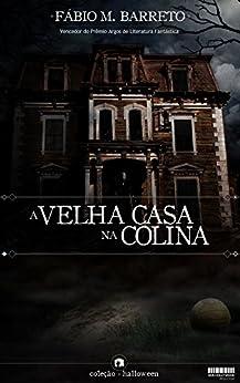 A Velha Casa na Colina (Pedraskaen Livro 1) por [Barreto, Fábio M.]