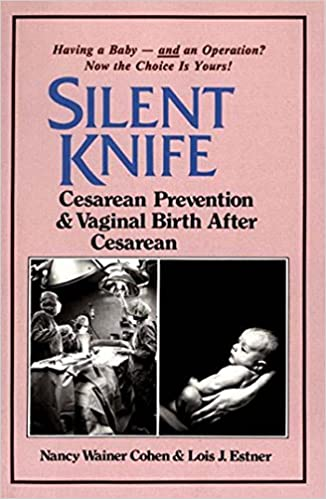 Silent knife cesarean prevention and vaginal birth after cesarean silent knife cesarean prevention and vaginal birth after cesarean vbac kindle edition by lois estner nancy wainer cohen fandeluxe