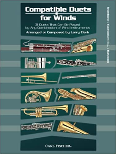 E-Book kostenlos herunterladen Compatible Duets for Winds: 31 Duets That Can Be Played by Any Combination of Wind Instruments - Trombone / Euphonium B.C. / Bassoon by Larry Clark 0825874823 PDF iBook