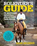 Bolender's Guide to Mastering Mountain and Extreme Trail Riding, Mark Bolender, 1462060730