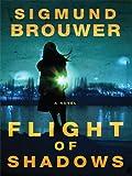 Flight of Shadows, Sigmund Brouwer, 1410430138