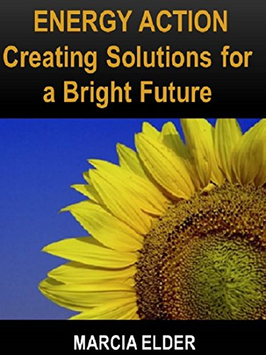 ENERGY ACTION: Creating Solutions for a Bright Future: (Solar Energy, Renewable Energy, Bioenergy, Sustainable Energy, Clean Energy, Green Power, Energy ... Utilities & More) (Energy Solutions Book 3)