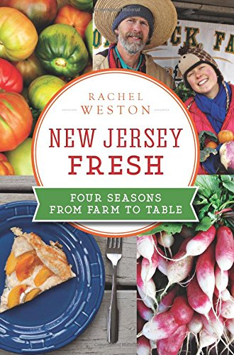 New Jersey Fresh:: Four Seasons from Farm to Table (American Palate) by Rachel Weston
