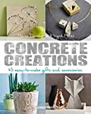 Concrete Creations: 45 Easy-to-Make Gifts and