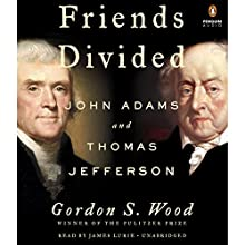 Friends Divided: John Adams and Thomas Jefferson Audiobook by Gordon S. Wood Narrated by James James