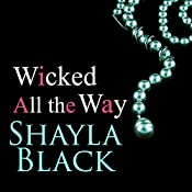 Wicked All the Way: Wicked Lovers, Book 6.5  | Shayla Black