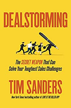 Dealstorming: The Secret Weapon That Can Solve Your Toughest Sales Challenges by [Sanders, Tim]