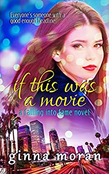 If This Was a Movie (Falling into Fame Book 1) by [Moran, Ginna]