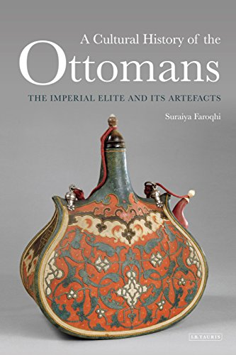 A Cultural History of the Ottomans: The Imperial Elite and Its Artefacts
