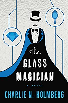The Glass Magician (The Paper Magician Series, Book 2) by [Holmberg, Charlie N.]