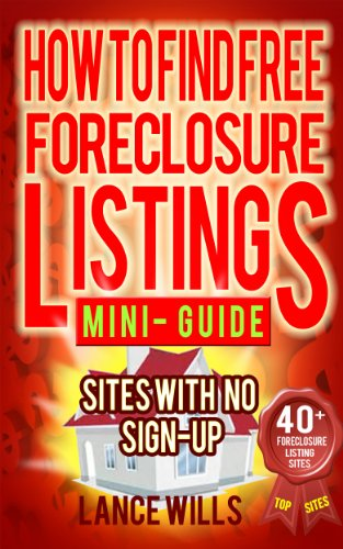 How To Find Free Foreclosure Listing Sites With No Sign-up Mini-Guide: Find Foreclosure Homes For Sale On The Internet In Your Area Today – Includes 40+ FREE Foreclosure Listings Sites