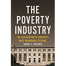 The Poverty Industry: The Exploitation of America's Most Vulnerable Citizens (Families, Law, and Society Book 11)