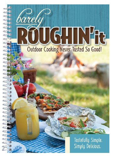 Barely Roughin' It - Easy Camping Recipes & More! by CQ Products