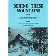 Behind These Mountains, Vol. I: People of the Shining Mountains Where The Clark's Fork River Churns