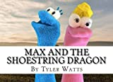 img - for Max And The Shoestring Dragon: Max's favorite sock in the pile is missing! Grab your sailor's hat, pull up your socks, and prepare to sail the seas ... where words are mightier than the sword. book / textbook / text book