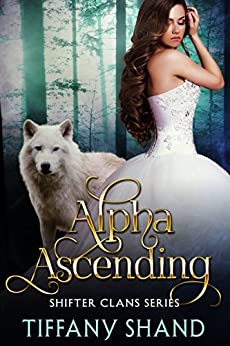 Alpha Ascending (Shifter Clans Book 2) by [Shand, Tiffany]