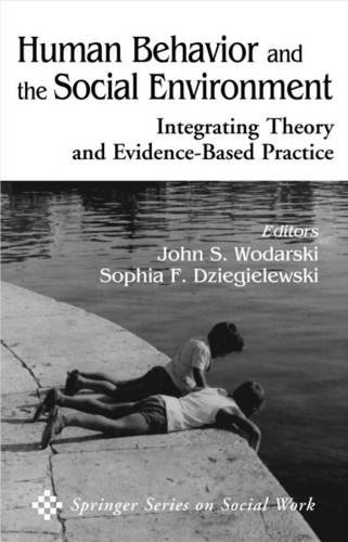 Human Behavior and the Social Environment: Integrating Theory and Evidence-Based Practice