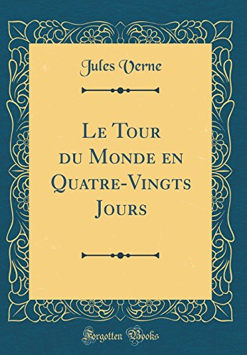 Le Tour du Monde en Quatre-Vingts Jours (Classic Reprint) (French Edition)