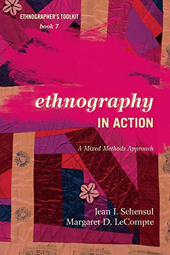 Ethnography in Action: A Mixed Methods Approach (Ethnographer's Toolkit, Second Edition) (Stores In Boulder)