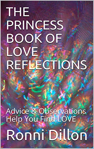 THE PRINCESS BOOK OF LOVE REFLECTIONS: Advice & Observations Help You Find LOVE (Princess Love Series)