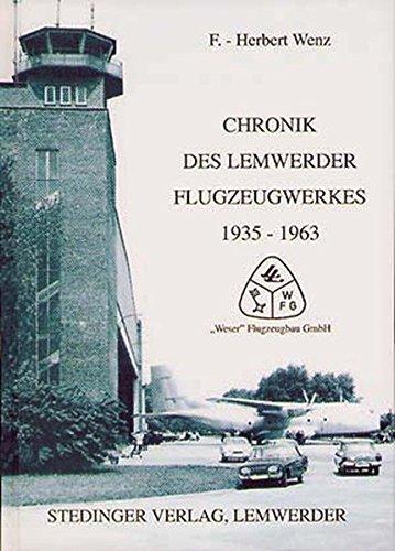 Chronik des Lemwerder Flugzeugwerkes, Bd. 1 1935-1963 Gebundenes Buch – 1995 F Herbert Wenz Stedinger 3927697141 Weser Flugzeugbau