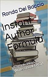Instant Author Formula: 6 Simple Ways  to Write a Book FAST!