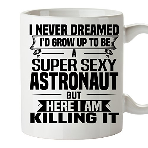 Sexy ASTRONAUT Mug 11 Oz - Funny and Pround Gift - Unique Coffee Mug, Coffee - Entry Costume Astronaut