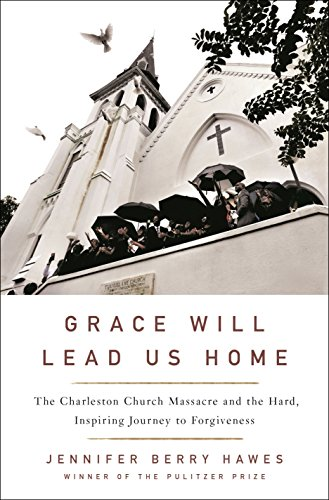 Ebook cover from Grace Will Lead Us Home: The Charleston Church Massacre and the Hard, Inspiring Journey to Forgiveness by Jennifer Berry Hawes