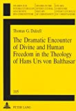The Dramatic Encounter of Divine and Human Freedom in the Theology of Hans Urs von Balthasar