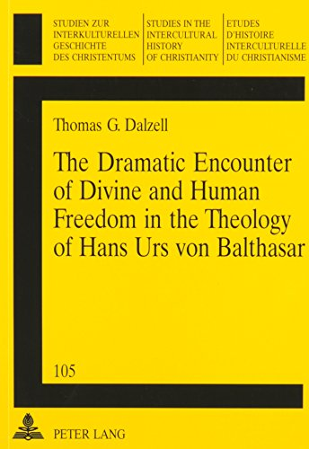 The Dramatic Encounter of Divine and Human Freedom in the Theology of Hans Urs von Balthasar by Peter Lang