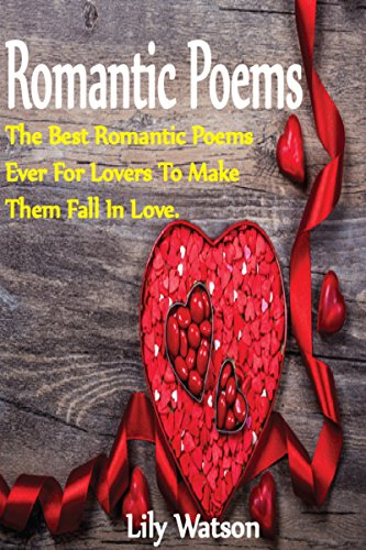 Romantic Poems: The best romantic poems ever for lovers to make them fall in love.
